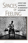 Cover of the book Spaces of Feeling: Affect and Awareness in Modernist Literature by Marta Figlerowicz