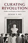 Professor Ho's new book: Curating Revolution: Politics on Display in Mao's China