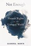 Book by Samuel Moyn, Not Enough: Human Rights in an Unequal World